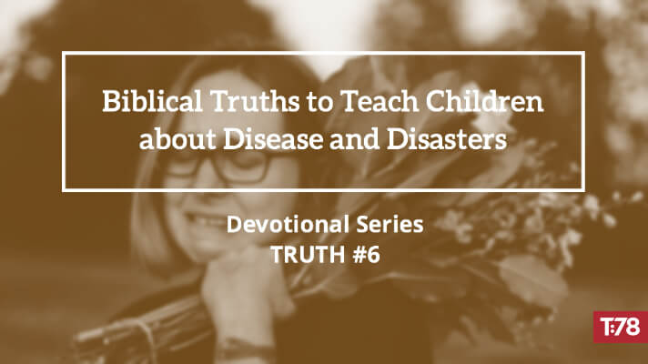 Biblical Truth #6—God Designs All Suffering in a Christian's Life to Work for our Good