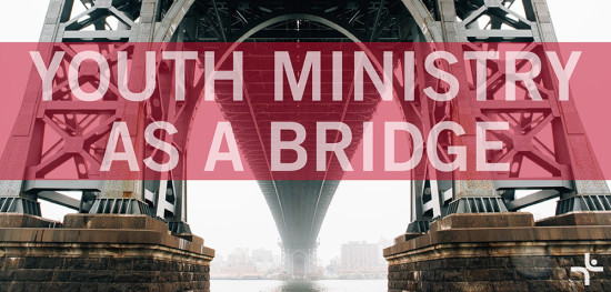 Youth Ministry as a Bridge