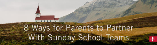 8 Ways for Parents to Partner With Sunday School Teams
