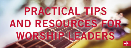Practical Tips and Resources for Worship Leaders